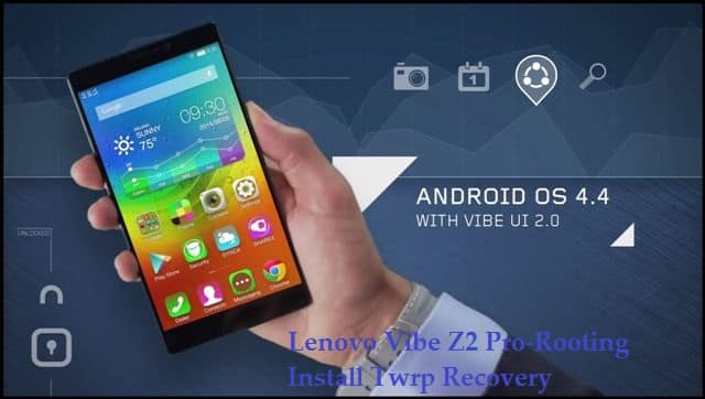 Lenovo Vibe Z2 Pro root twrp - Lenovo Vibe Z2 Pro Rooting And Install Twrp Recovery Full Guide
