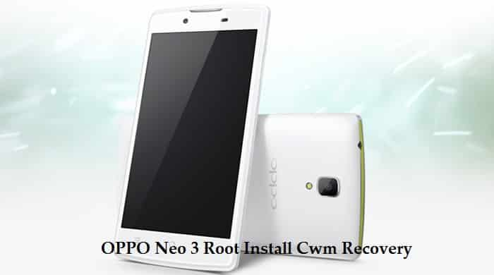 OPPO Neo 3 Root cwm - OPPO Neo 3 Root Guide and Install Cwm Recovery Guide for Neo 3