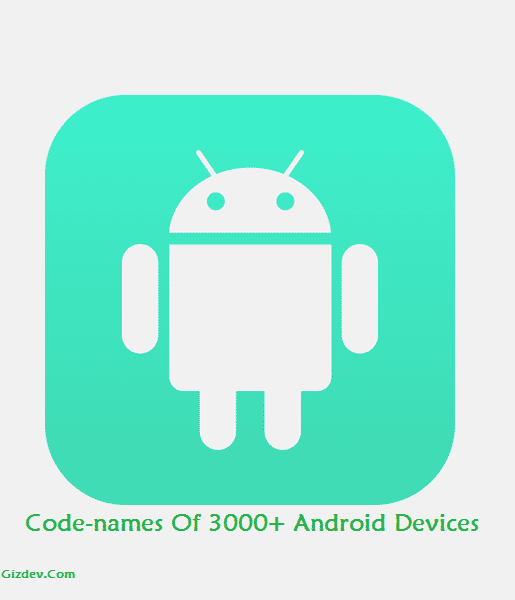code names android devices - Codenames Of 3000+ Android Devices