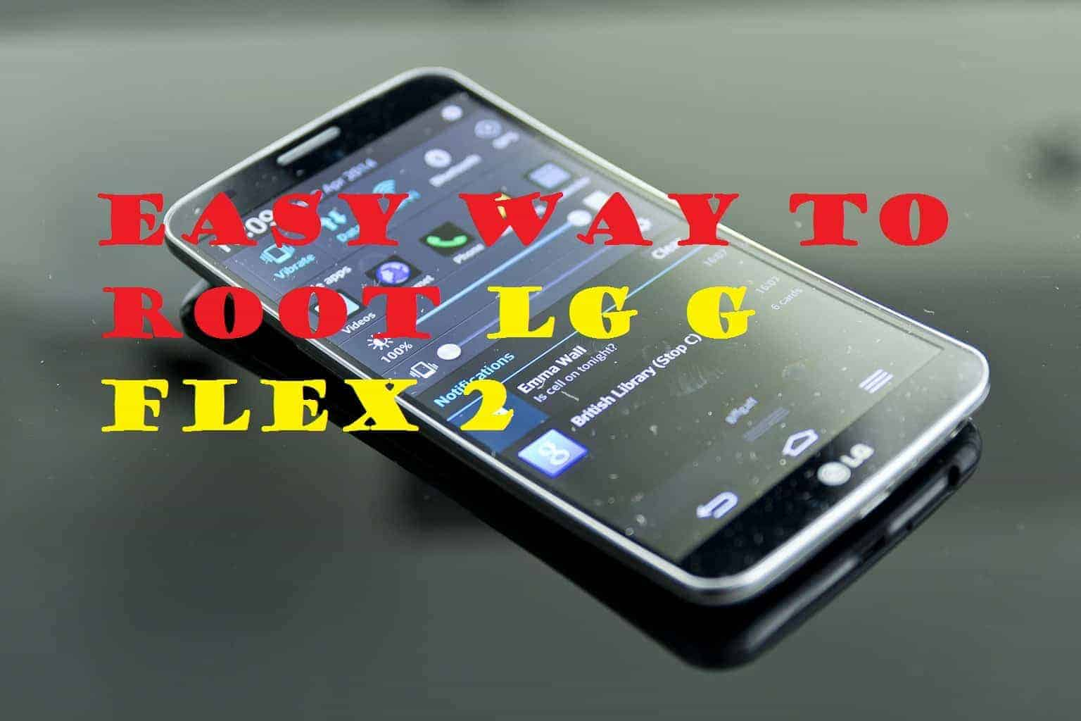 Easy Way to Root LG G Flex 2 In Android Lollipop