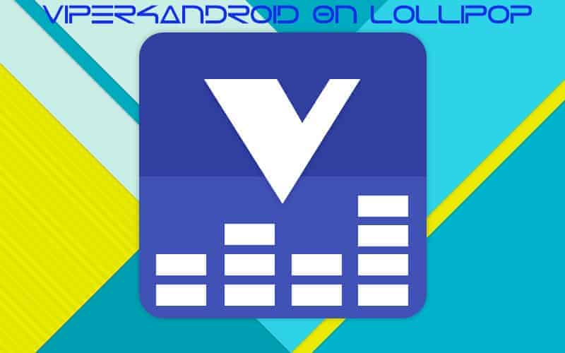 Guide To Install Viper4Android On Lollipop Devices Android 5 0/5 1