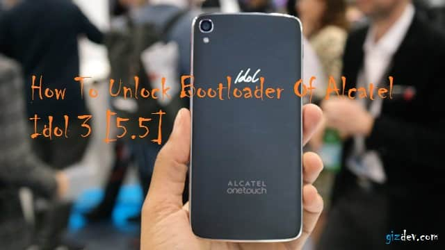 alcatel one touch idol 3 hands on 5.5 6 - How To Unlock Bootloader Of Alcatel Idol 3 5.5 To Root Install Twrp