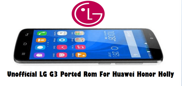 LG G3 honor holly - Unofficial LG G3 Ported Rom For Huawei Honor Holly