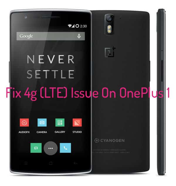 oneplus one 4g lte issue - Fix 4g (LTE) Issue On OnePlus One with Cyanogen OS 12.1