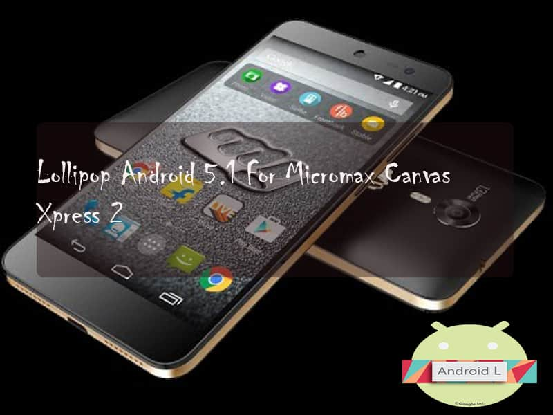 Android 5.1 For Micromax Canvas Xpress 2