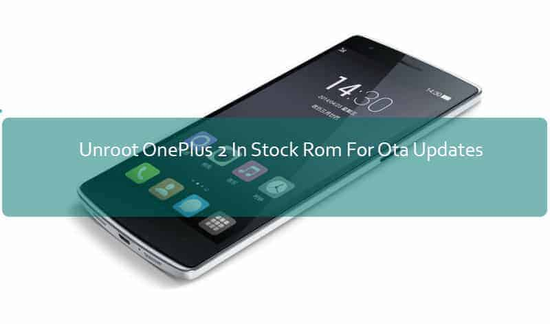 oneplus 2 unroot - Unroot OnePlus 2 And Install Stock Rom For Ota Updates