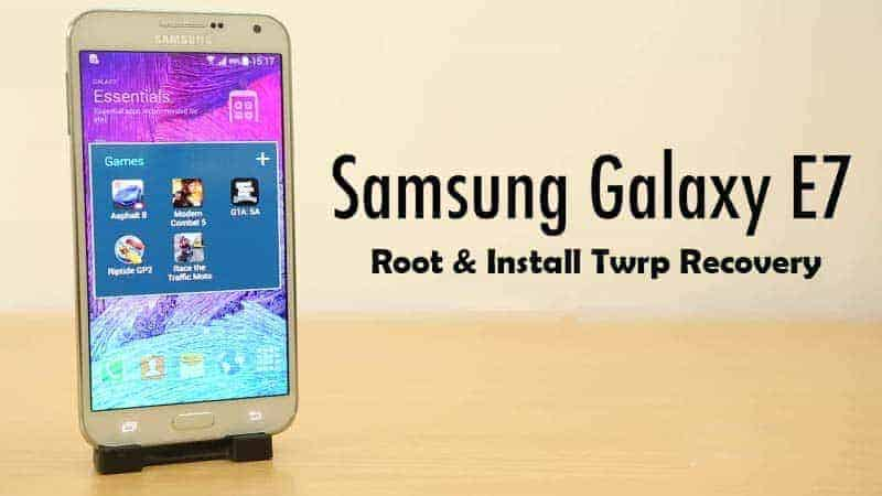 Galaxy E7 twrp root