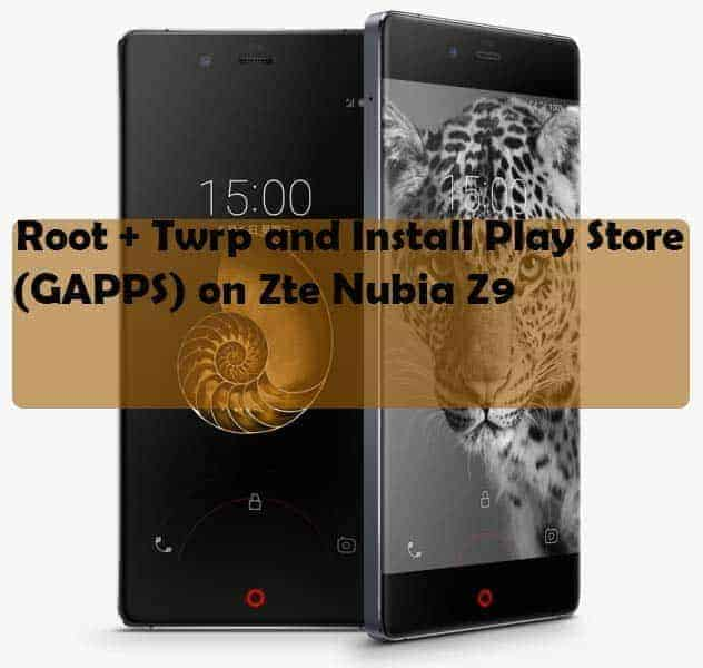 Install Twrp and Play Store & Zte Nubia Z9 Root