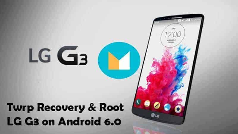 Root LG G3 on Android 6.0 Marshmallow