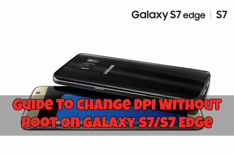 Galaxy S7S7 Edge DPI gizdev - Guide To Change DPI Without Root On Galaxy S7/S7 Edge