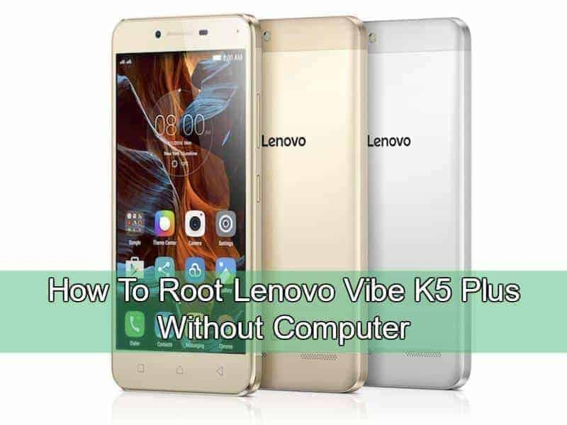 Lenovo Vibe K5 Plus root gizdev - How To Root Lenovo Vibe K5 Plus Without Computer