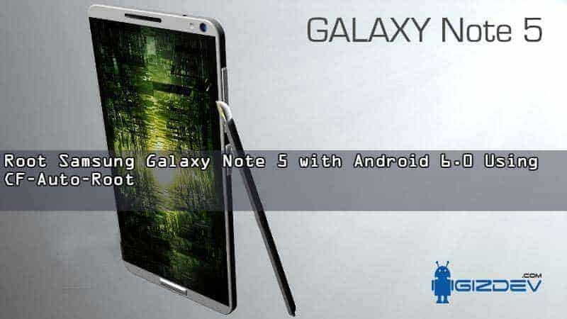 Samsung Galaxy Note5 root android m - Guide to Root Galaxy Note 5 with Android 6.0 Using CF-Auto-Root