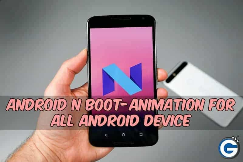 Android N Boot Animation - Android N Bootanimation For All Android Running Device