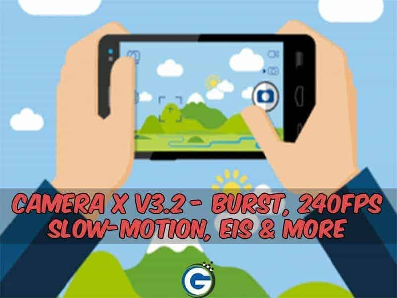 APP] Camera X v3 2 - Burst, 240FPS Slow-Motion, EIS & More