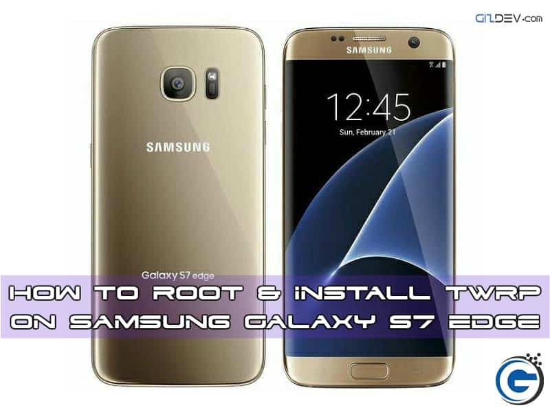 Galaxy S7 Edge Root twrp gizrom - How Install TWRP Recovery and Root Galaxy S7 Edge