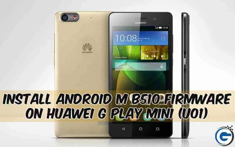 Install Android M B510 Firmware On Huawei G Play Mini (U01)