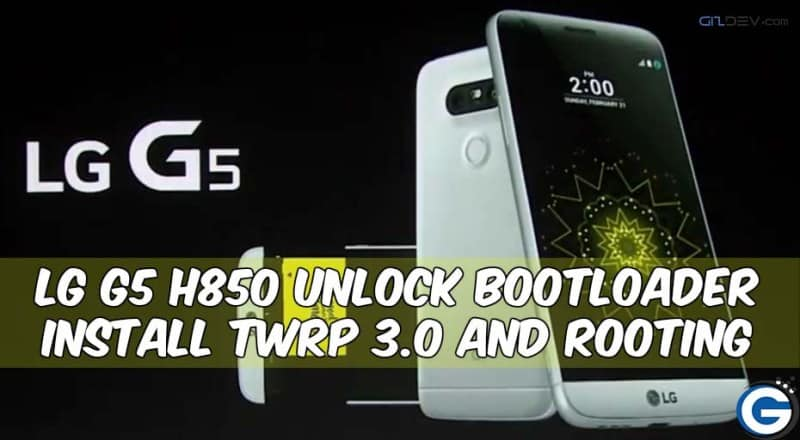 Unlock Bootloader Install Twrp and Root LG G5 H850