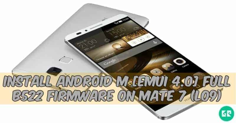 Install Android M [Emui 4 0] Full B522 Firmware On Mate 7 (L09)