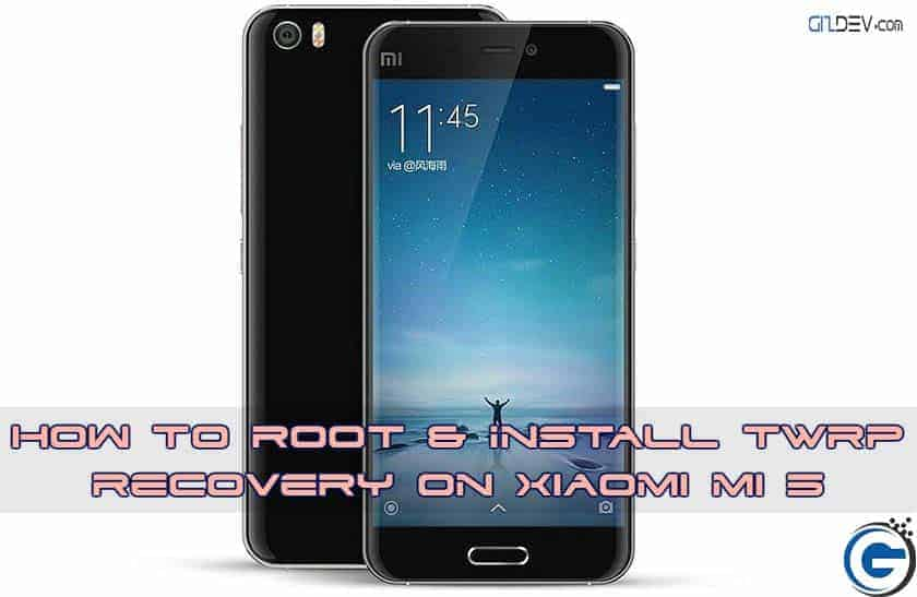 Xiaomi mi 5 Root TWRP gizdev - How to Install TWRP Recovery and Root Xiaomi MI 5