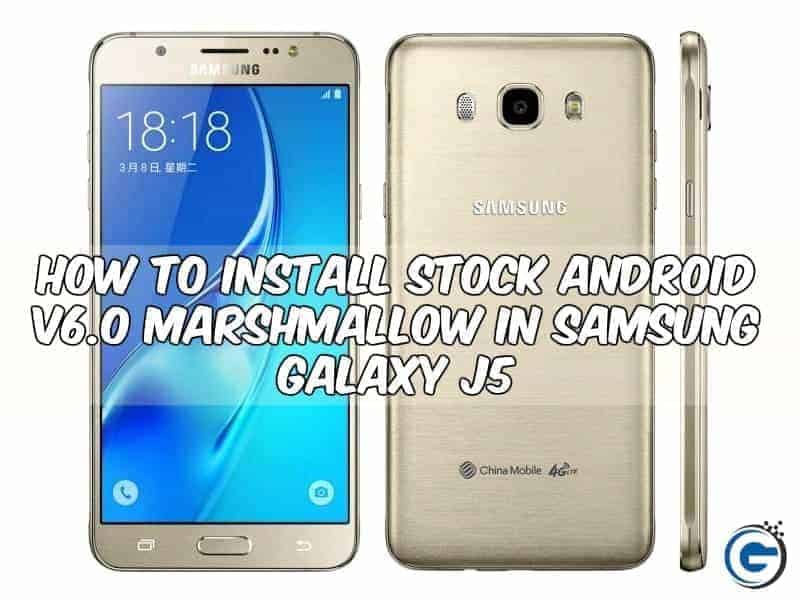 How To Install Stock Android V6 0 Marshmallow On Samsung Galaxy J5