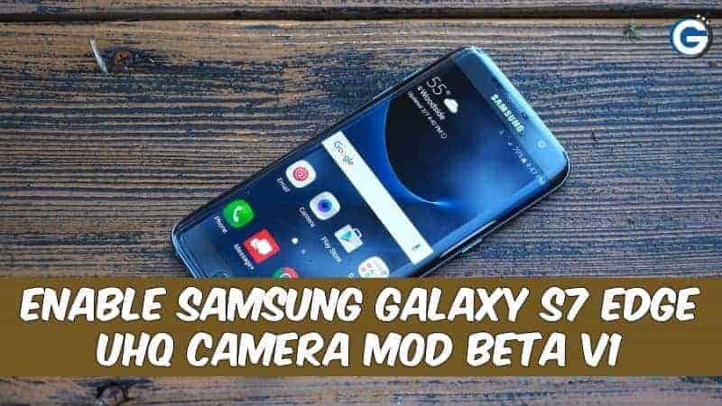 MOD] Enable Samsung Galaxy S7 Edge UHQ Camera Mod BETA V1
