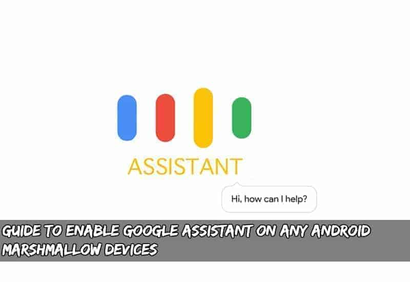 Google Assistant Any Android - Guide To Enable Google Assistant on Any Android Marshmallow Devices