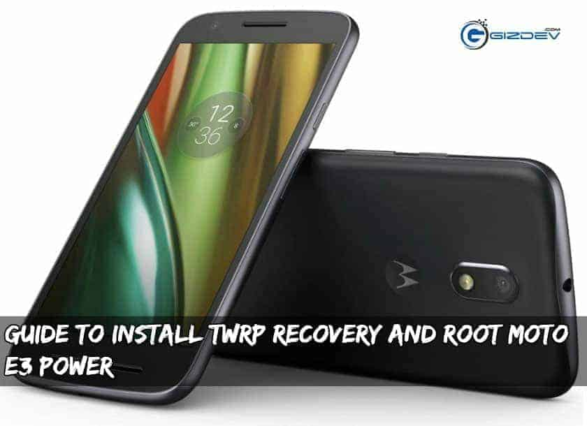 Guide To Install TWRP Recovery And Root Moto E3 Power