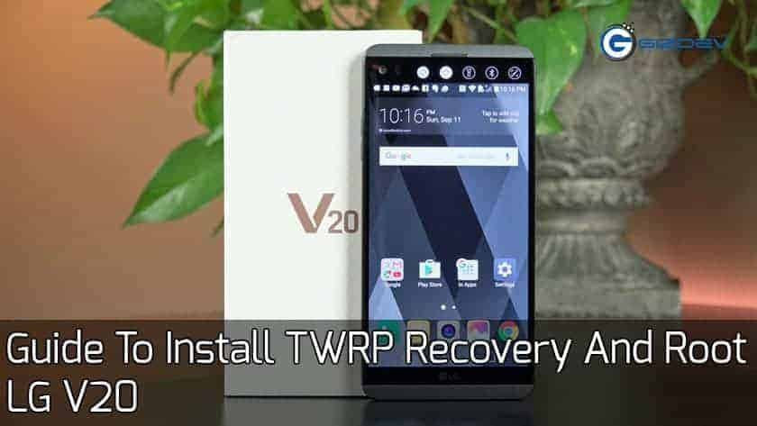 Root LG V20 - Guide To Install TWRP Recovery And Root LG V20