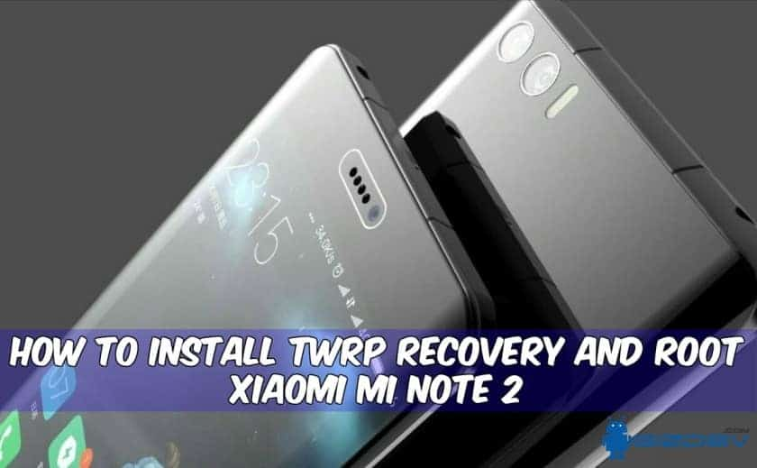 Root Xiaomi Mi Note 2 - How To Install TWRP Recovery and Root Xiaomi Mi Note 2