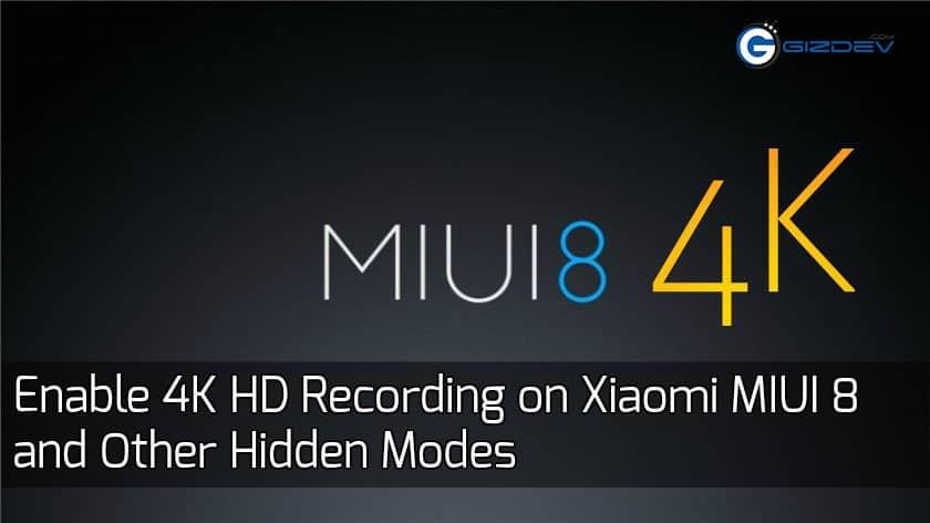 4K HD Recording on Xiaomi MIUI 8 - Enable 4K HD Recording on Xiaomi MIUI 8 and Other Hidden Modes
