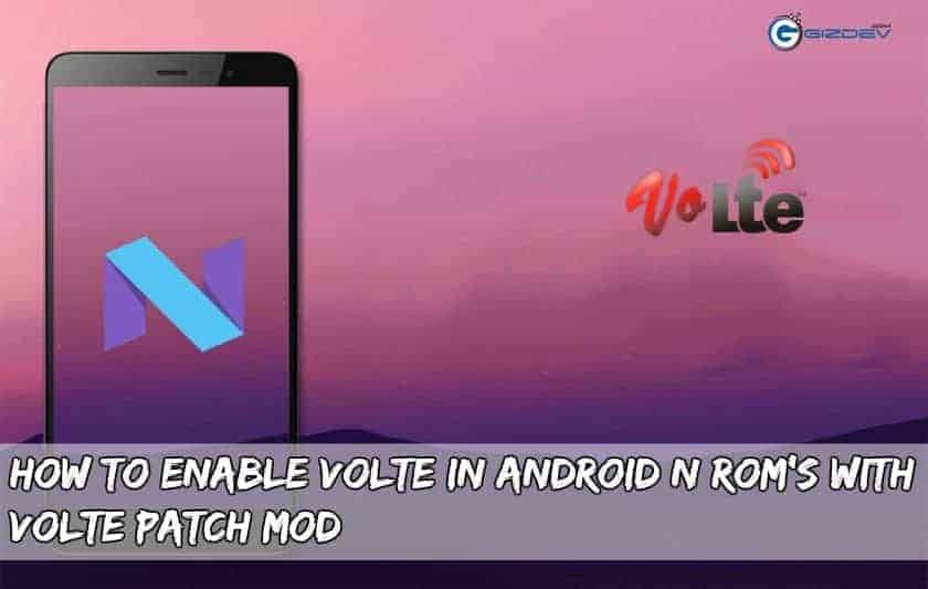 Enable VoLTE In Android N roms - How To Enable VoLTE In Android N Rom's With VoLTE Patch MOD