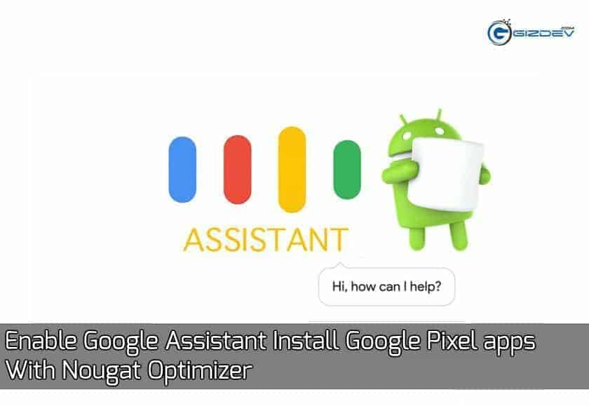 Google Assistant  - Enable Google Assistant, Install Google Pixel apps With Nougat Optimizer