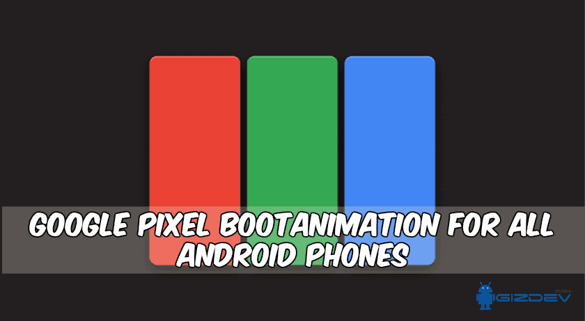 Google Pixel Bootanimation 1 - Google Pixel Bootanimation For All Android Phones