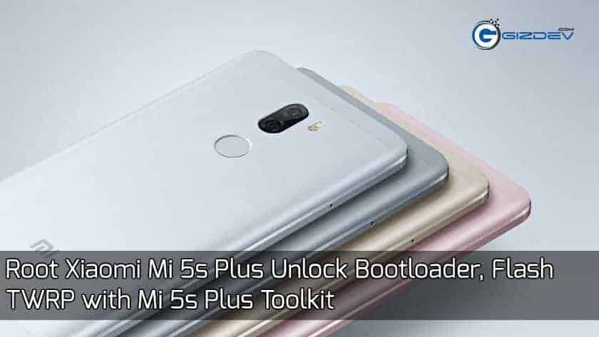 Root Xiaomi Mi 5s Plus - Root Xiaomi Mi 5s Plus Unlock Bootloader, TWRP with Mi 5s Plus Toolkit