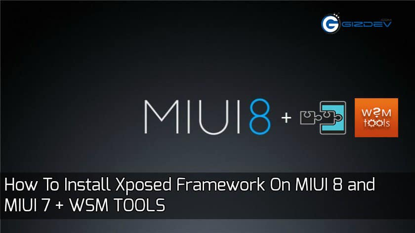Xposed Framework On MIUI 8 - How To Install Xposed Framework On MIUI 8 and MIUI 7 + WSM TOOLS