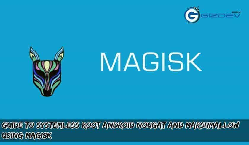 Systemless Root Magisk - Guide To Systemless Root Android Nougat and Marshmallow using Magisk