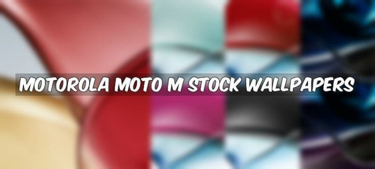 Motorola Moto M Stock Wallpapers 1 750x338