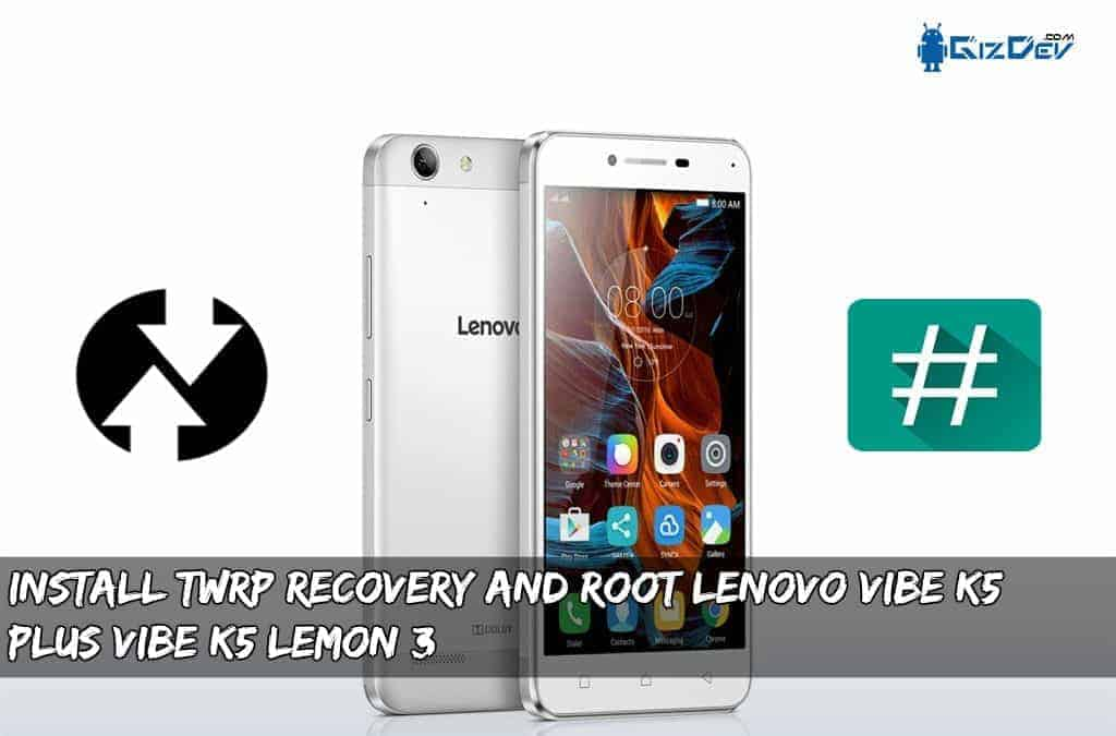 Install TWRP Recovery And Root Lenovo Vibe K5 Plus, Vibe K5