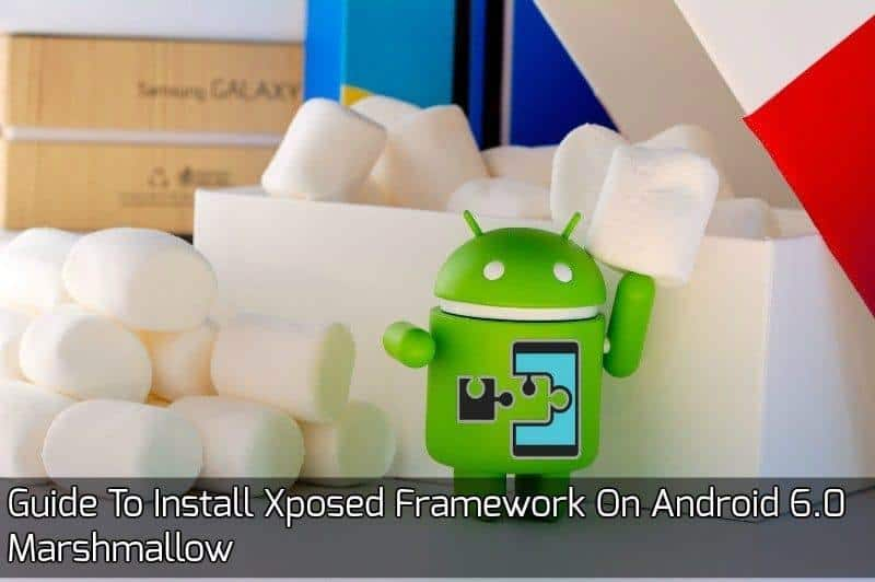 Xposed Framework On Android 6.0 - Guide To Install Xposed Framework On Android 6.0 Marshmallow