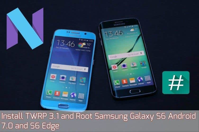 root GalaxyS6 S6Edge android 7.0 - Install TWRP 3.1 and Root Samsung Galaxy S6 Android 7.0 and S6 Edge