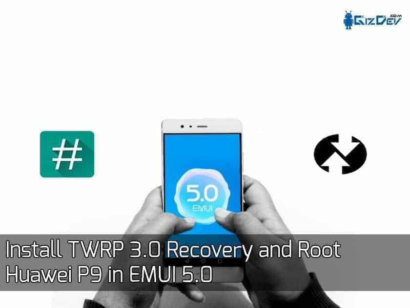root huawei p9 emui 5.0 twrp 3.0 - Install TWRP 3.1 Recovery and Root Huawei P9 in EMUI 5.0