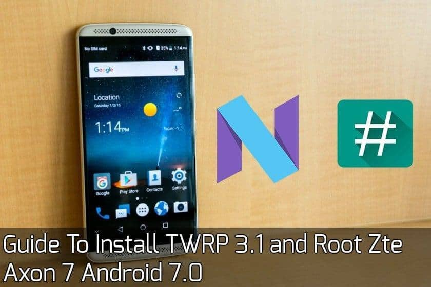zte axon 7 android 7 0 twrp root - Guide To Install TWRP 3.1 and Root Zte Axon 7 Android 7.0