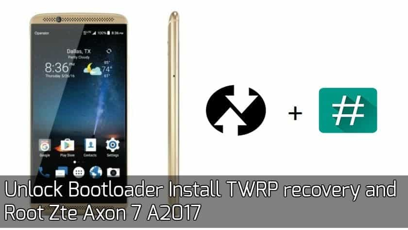 Root Zte Axon 7 A2017 On Android 6.0