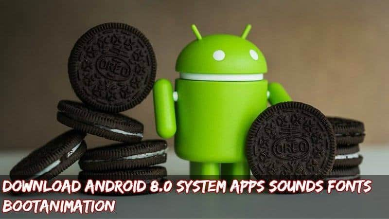 Android 8.0 apps sounds bootanimation - Download Android 8.0 System Apps, Sounds, Fonts, Bootanimation and More