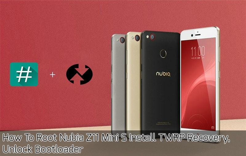 Root Nubia Z11 Mini S TWRP - How To Root Nubia Z11 Mini S Install TWRP Recovery, Unlock Bootloader