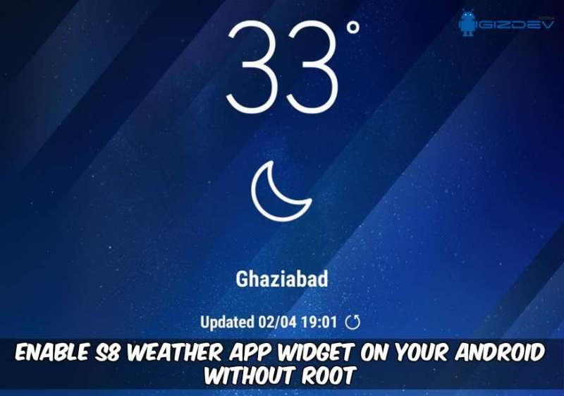 S8 Weather App Widget On Your Android - Enable Samsung Galaxy S8 Weather App Widget On Your Android Without Root
