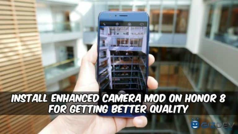 Enhanced Camera Mod On Honor 8 - Install Enhanced Camera Mod On Honor 8 For Getting Better Quality