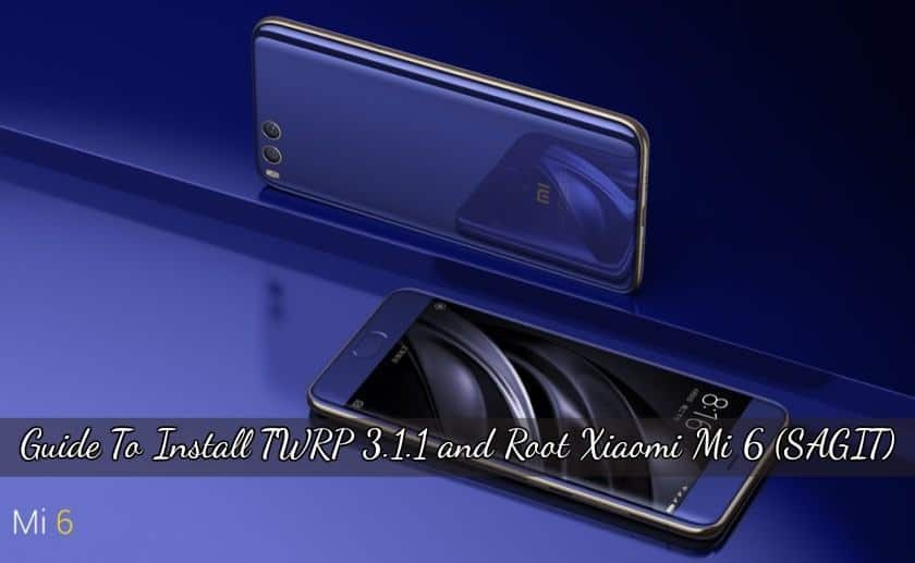 Install TWRP 3.1.1 and Root Xiaomi Mi 6 SAGIT - Guide To Install TWRP 3.1.1 and Root Xiaomi Mi 6 (SAGIT)