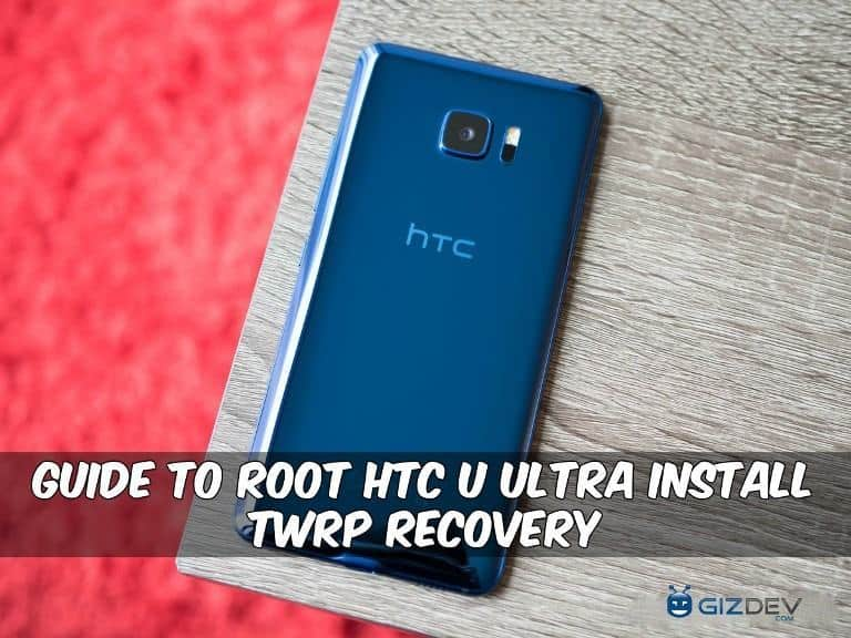 Root HTC U Ultra Install TWRP Recovery - Guide To Root HTC U Ultra Install TWRP Recovery