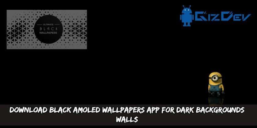Download Black AMOLED Wallpapers App For Dark Backgrounds Walls